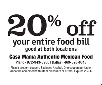 20% off your entire food bill. Good at both locations. Please present coupon. Excludes Alcohol. One coupon per table. Cannot be combined with other discounts or offers. Expires 2-3-17.