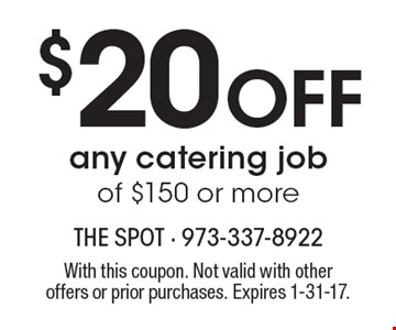 $20 Off any catering job of $150 or more. With this coupon. Not valid with other offers or prior purchases. Expires 1-31-17.