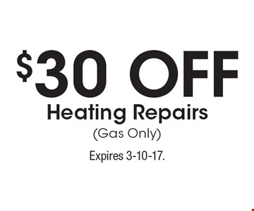 $30 Off Heating Repairs (Gas Only). Expires 3-10-17.