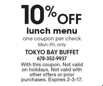 10% OFF lunch menu one coupon per check, Mon.-Fri. only. With this coupon. Not valid on holidays. Not valid with other offers or prior purchases. Expires 2-3-17.