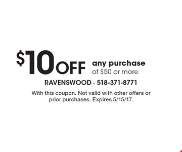 $10 Off any purchase of $50 or more. With this coupon. Not valid with other offers or prior purchases. Expires 5/15/17.
