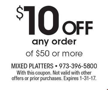 $10 off any order of $50 or more. With this coupon. Not valid with other offers or prior purchases. Expires 1-31-17.