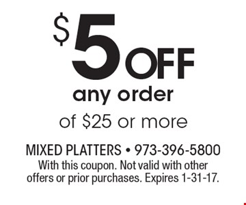 $5 off any order of $25 or more. With this coupon. Not valid with other offers or prior purchases. Expires 1-31-17.