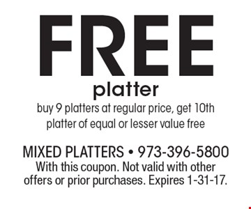 Free platter, buy 9 platters at regular price, get 10th platter of equal or lesser value free. With this coupon. Not valid with other offers or prior purchases. Expires 1-31-17.