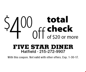 $4.00 off total check of $20 or more. With this coupon. Not valid with other offers. Exp. 1-30-17.