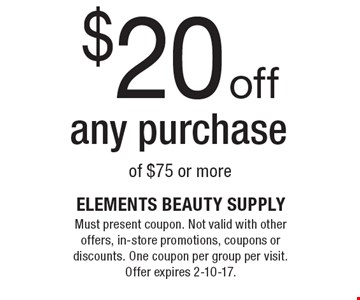 $20 off any purchase of $75 or more. Must present coupon. Not valid with other offers, in-store promotions, coupons or discounts. One coupon per group per visit. Offer expires 2-10-17.