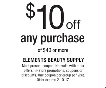$10 off any purchase of $40 or more. Must present coupon. Not valid with other offers, in-store promotions, coupons or discounts. One coupon per group per visit. Offer expires 2-10-17.