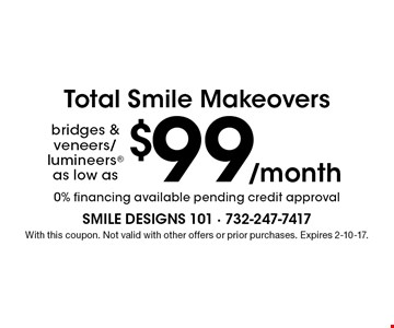 bridges & veneers/lumineers as low as $99/month Total Smile Makeovers. 0% financing available pending credit approval. With this coupon. Not valid with other offers or prior purchases. Expires 2-10-17.