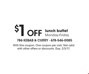 $1 Off lunch buffet Monday-Friday. With this coupon. One coupon per visit. Not valid with other offers or discounts. Exp. 2/3/17.