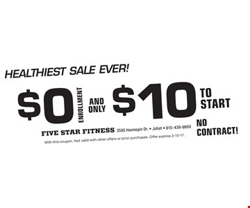 Healthiest SALE EVER! $0 enrollment, $10 to start. NO CONTRACT! With this coupon. Not valid with other offers or prior purchases. Offer expires 3-10-17.