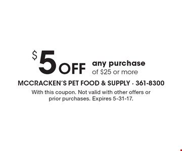 $5 Off any purchase of $25 or more. With this coupon. Not valid with other offers or prior purchases. Expires 5-31-17.