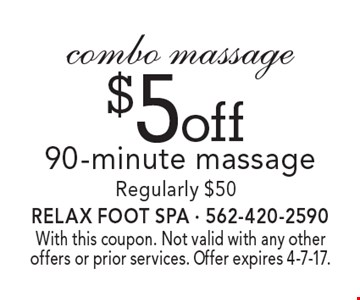 $5 off combo massage 90-minute massage. Regularly $50. With this coupon. Not valid with any other offers or prior services. Offer expires 4-7-17.
