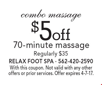 $5 off combo massage 70-minute massage. Regularly $35. With this coupon. Not valid with any other offers or prior services. Offer expires 4-7-17.