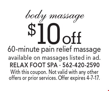 $10 off body massage 60-minute pain relief massage. Available on massages listed in ad. With this coupon. Not valid with any other offers or prior services. Offer expires 4-7-17.