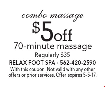 $5 off 70-minute combo massage. Regularly $35. With this coupon. Not valid with any other offers or prior services. Offer expires 5-5-17.