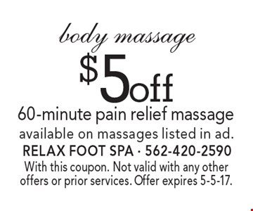 $5 off 60-minute pain relief body massage. Available on massages listed in ad. With this coupon. Not valid with any other offers or prior services. Offer expires 5-5-17.