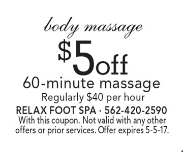 $5 off 60-minute body massage. Regularly $40 per hour. With this coupon. Not valid with any other offers or prior services. Offer expires 5-5-17.