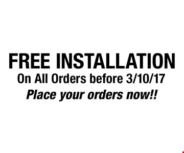 Free installation on all orders before 3/10/17. Place your orders now!!