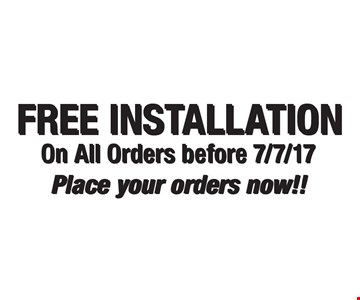 FREE INSTALLATION On All Orders before 7/7/17 Place your orders now!!