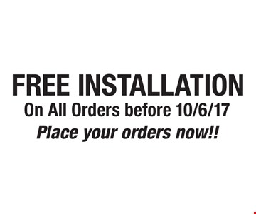 FREE INSTALLATION On All Orders before 10/6/17 Place your orders now!!