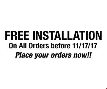 FREE INSTALLATION On All Orders before 11/17/17. Place your orders now!