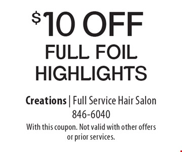 $10 off full foil highlights. With this coupon. Not valid with other offers or prior services.