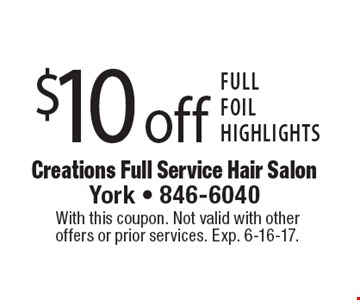 $10 off full foil highlights. With this coupon. Not valid with other offers or prior services. Exp. 6-16-17.