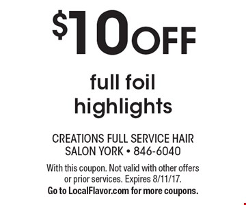 $10 OFF full foil highlights. With this coupon. Not valid with other offers or prior services. Expires 8/11/17. Go to LocalFlavor.com for more coupons.