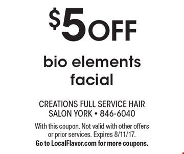 $5 OFF bio elements facial. With this coupon. Not valid with other offers or prior services. Expires 8/11/17. Go to LocalFlavor.com for more coupons.