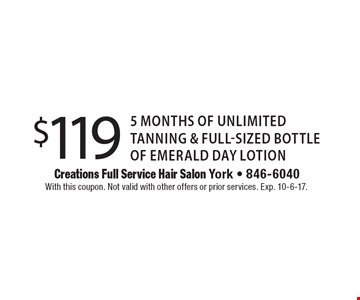 $119 5 Months Of Unlimited Tanning & Full-Sized Bottle Of Emerald Day Lotion. With this coupon. Not valid with other offers or prior services. Exp. 10-6-17.