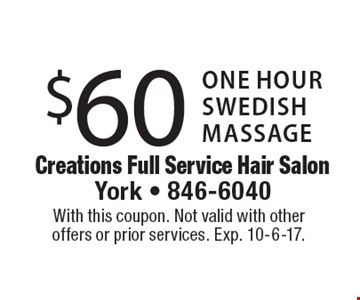 $60 one hour Swedish massage. With this coupon. Not valid with other offers or prior services. Exp. 10-6-17.