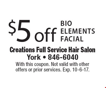 $5 off Bio Elements Facial. With this coupon. Not valid with other offers or prior services. Exp. 10-6-17.