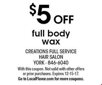 $5 off full body wax. With this coupon. Not valid with other offers or prior purchases. Expires 12-15-17. Go to LocalFlavor.com for more coupons.