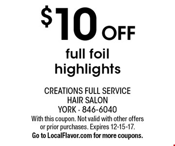$10 off full foil highlights. With this coupon. Not valid with other offers or prior purchases. Expires 12-15-17. Go to LocalFlavor.com for more coupons.