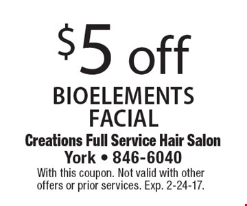 $5 off BIOELEMENTS FACIAL. With this coupon. Not valid with other offers or prior services. Exp. 2-24-17.
