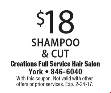$18 SHAMPOO & CUT. With this coupon. Not valid with other offers or prior services. Exp. 2-24-17.