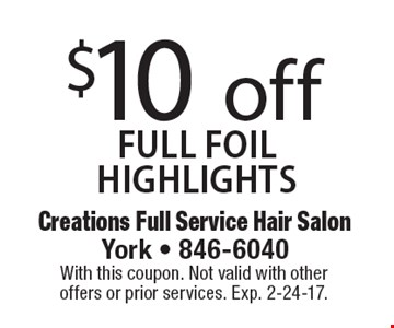 $10 off FULL FOIL HIGHLIGHTS. With this coupon. Not valid with other offers or prior services. Exp. 2-24-17.