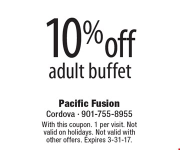 10%off adult buffet. With this coupon. 1 per visit. Not valid on holidays. Not valid with other offers. Expires 3-31-17.