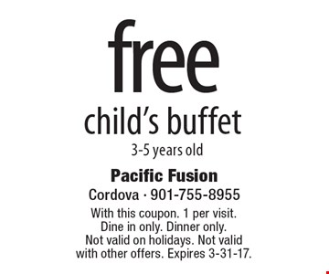 Free child's buffet. 3-5 years old. With this coupon. 1 per visit. Dine in only. Dinner only. Not valid on holidays. Not valid with other offers. Expires 3-31-17.