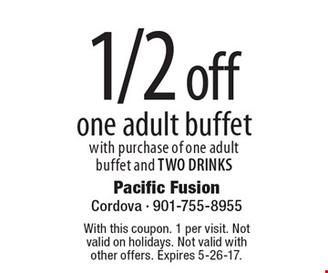 1/2off one adult buffet with purchase of one adult buffet and TWO DRINKS. With this coupon. 1 per visit. Not valid on holidays. Not valid with other offers. Expires 5-26-17.