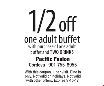 1/2 off one adult buffet with purchase of one adult buffet and TWO DRINKS. With this coupon. 1 per visit. Dine in only. Not valid on holidays. Not valid with other offers. Expires 9-15-17.