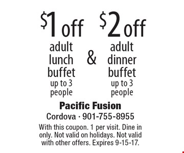 $2 off adult dinner buffet (up to 3 people) OR $1 off adult lunch buffet (up to 3 people). With this coupon. 1 per visit. Dine in only. Not valid on holidays. Not valid with other offers. Expires 9-15-17.
