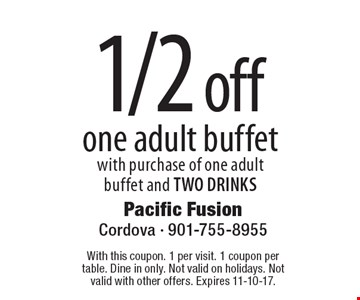 1/2 off one adult buffet with purchase of one adult buffet and TWO DRINKS. With this coupon. 1 per visit. 1 coupon per table. Dine in only. Not valid on holidays. Not valid with other offers. Expires 11-10-17.