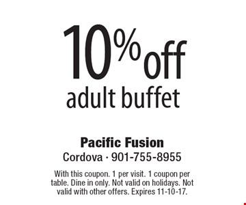 10% off adult buffet. With this coupon. 1 per visit. 1 coupon per table. Dine in only. Not valid on holidays. Not valid with other offers. Expires 11-10-17.
