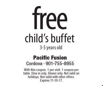 Free child's buffet 3-5 years old. With this coupon. 1 per visit. 1 coupon per table. Dine in only. Dinner only. Not valid on holidays. Not valid with other offers. Expires 11-10-17.