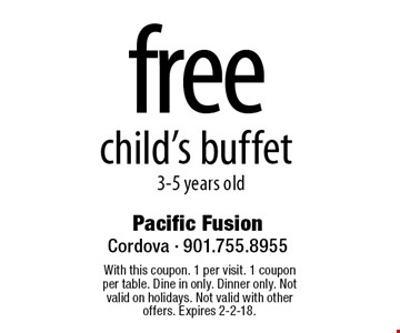 free child's buffet, 3-5 years old. With this coupon. 1 per visit. 1 coupon per table. Dine in only. Dinner only. Not valid on holidays. Not valid with other offers. Expires 2-2-18.