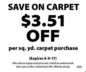 SAVE ON CARPET $3.51 OFF per sq. yd. carpet purchase. (Expires 6-9-17)Offer valid on regular retail prices only. Cannot be combined with othersales or offers. Limited time offer. With this ad only.