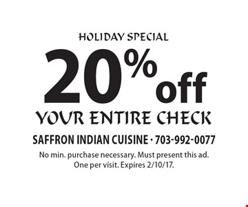 HOLIDAY SPECIAL 20% off your entire check. No min. purchase necessary. Must present this ad. One per visit. Expires 2/10/17.
