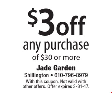 $3 off any purchase of $30 or more. With this coupon. Not valid with other offers. Offer expires 3-31-17.