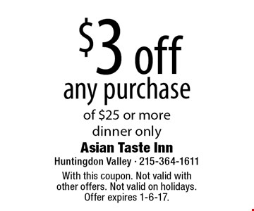 $3 off any purchase of $25 or more dinner only. With this coupon. Not valid with other offers. Not valid on holidays. Offer expires 1-6-17.